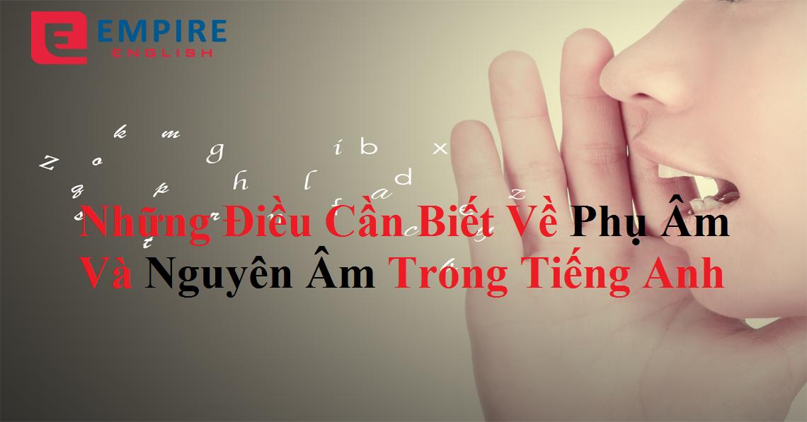 Những điều cần biết về phụ âm và nguyên âm trong tiếng anh