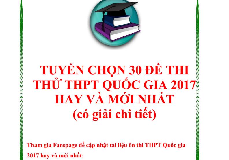 Tuyển chọn 30 đề thi thử THPT quốc gia 2017 hay nhất + Lời giải